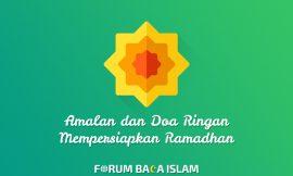 7 Amalan dan Doa Ringan Mempersiapkan Datangnya Bulan Ramadhan